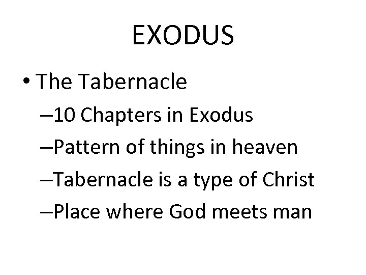 EXODUS • The Tabernacle – 10 Chapters in Exodus –Pattern of things in heaven