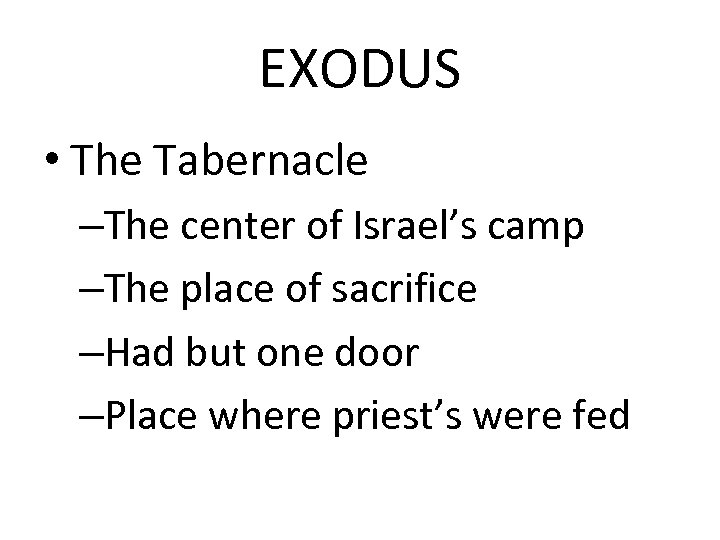 EXODUS • The Tabernacle –The center of Israel's camp –The place of sacrifice –Had