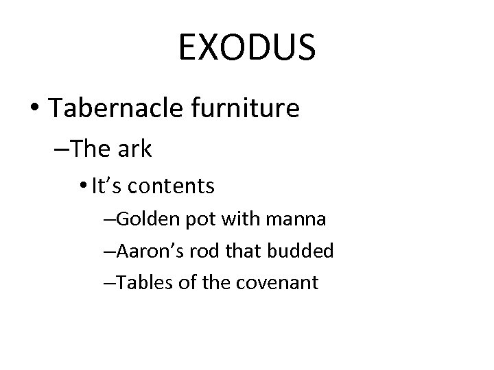 EXODUS • Tabernacle furniture –The ark • It's contents –Golden pot with manna –Aaron's