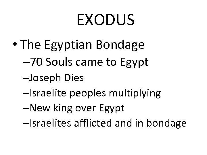 EXODUS • The Egyptian Bondage – 70 Souls came to Egypt –Joseph Dies –Israelite