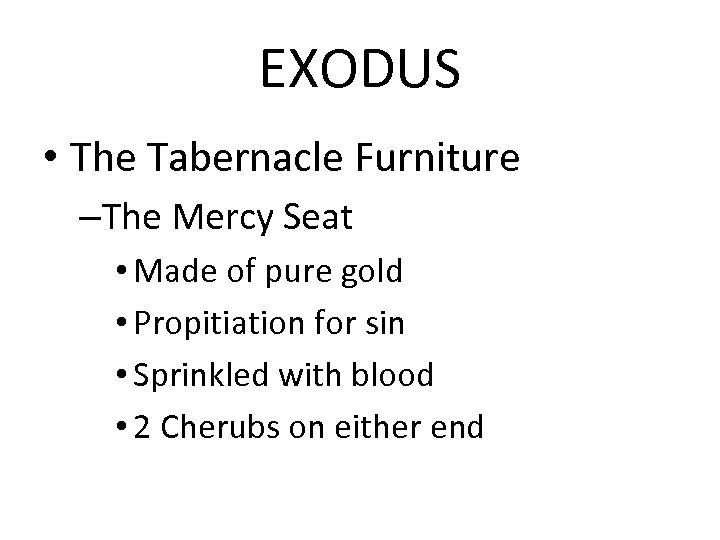 EXODUS • The Tabernacle Furniture –The Mercy Seat • Made of pure gold •