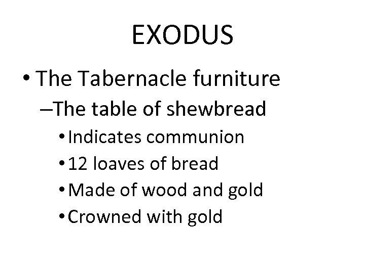 EXODUS • The Tabernacle furniture –The table of shewbread • Indicates communion • 12