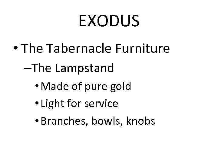 EXODUS • The Tabernacle Furniture –The Lampstand • Made of pure gold • Light