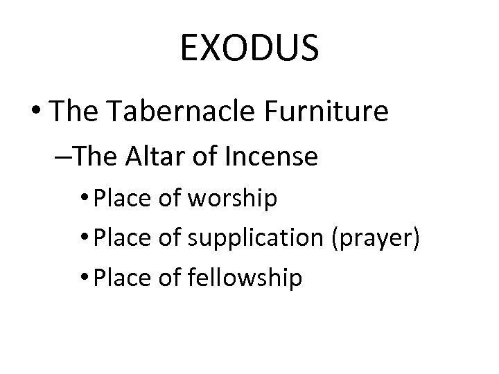 EXODUS • The Tabernacle Furniture –The Altar of Incense • Place of worship •