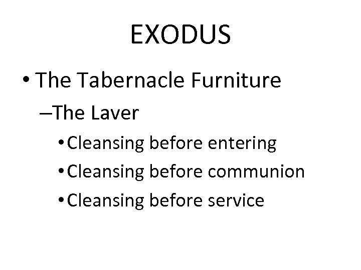 EXODUS • The Tabernacle Furniture –The Laver • Cleansing before entering • Cleansing before