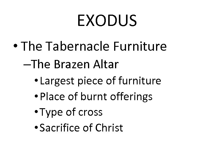 EXODUS • The Tabernacle Furniture –The Brazen Altar • Largest piece of furniture •