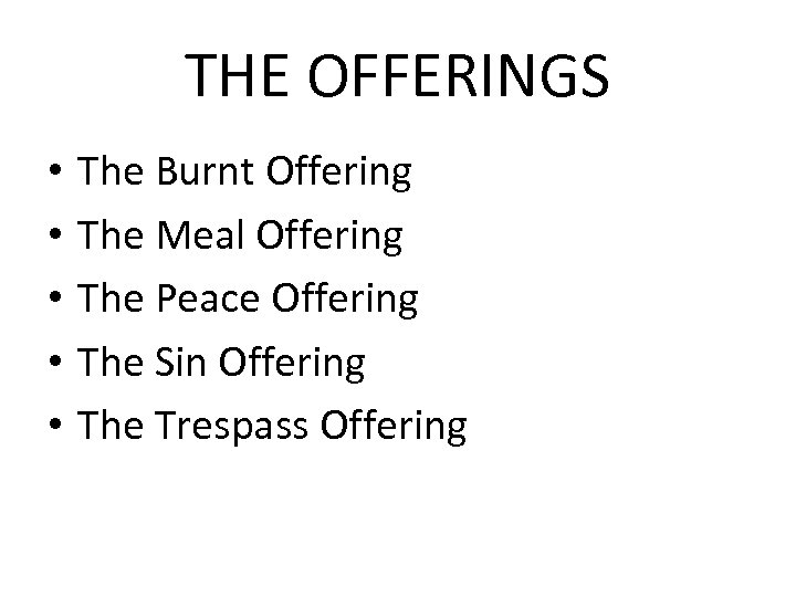 THE OFFERINGS • • • The Burnt Offering The Meal Offering The Peace Offering