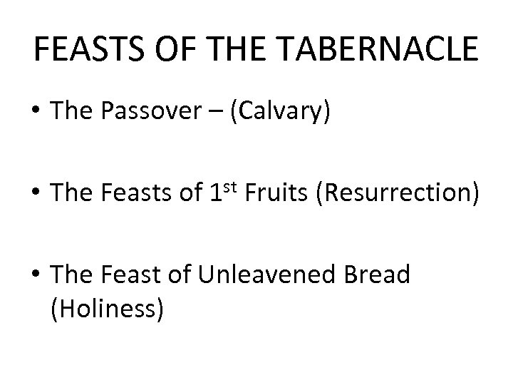 FEASTS OF THE TABERNACLE • The Passover – (Calvary) • The Feasts of 1