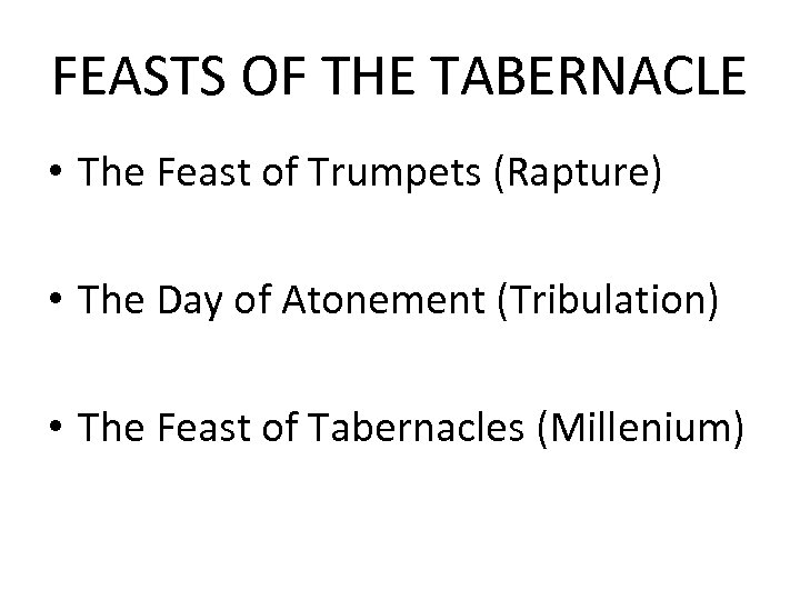 FEASTS OF THE TABERNACLE • The Feast of Trumpets (Rapture) • The Day of