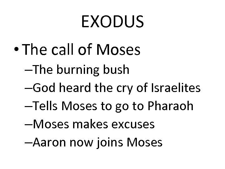EXODUS • The call of Moses –The burning bush –God heard the cry of