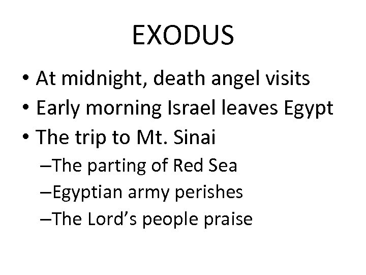 EXODUS • At midnight, death angel visits • Early morning Israel leaves Egypt •