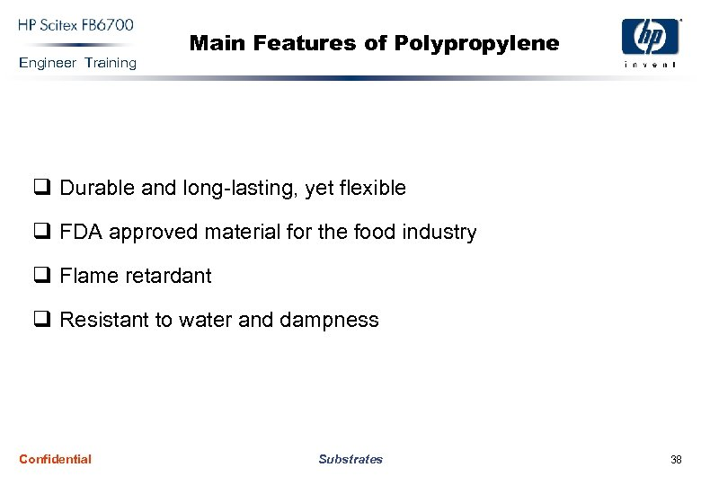Engineer Training Main Features of Polypropylene q Durable and long-lasting, yet flexible q FDA
