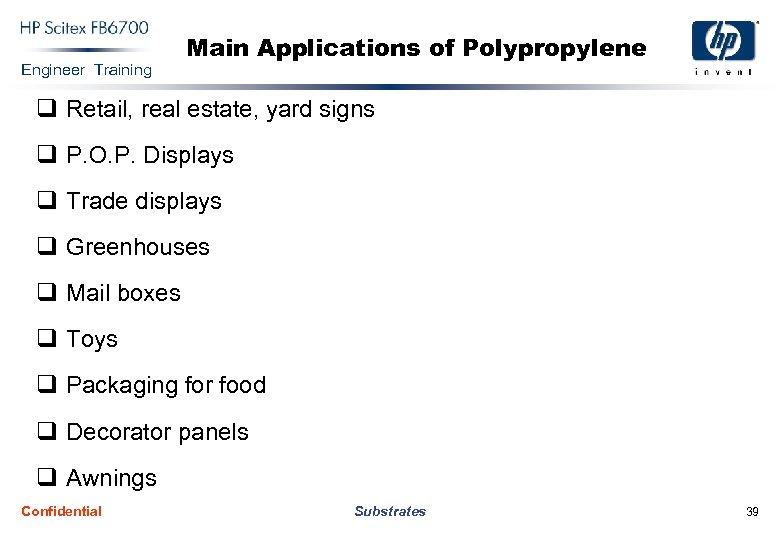 Engineer Training Main Applications of Polypropylene q Retail, real estate, yard signs q P.