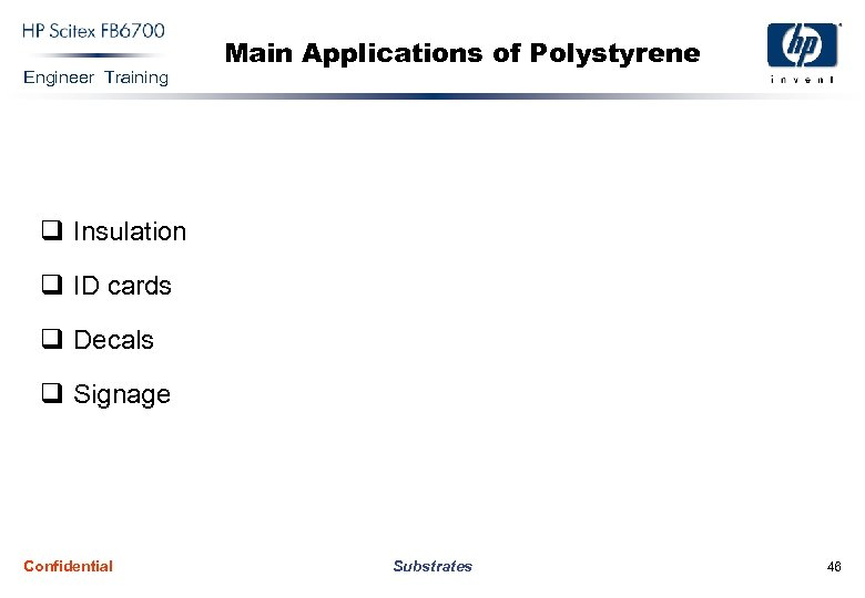 Engineer Training Main Applications of Polystyrene q Insulation q ID cards q Decals q