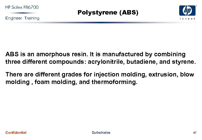 Engineer Training Polystyrene (ABS) ABS is an amorphous resin. It is manufactured by combining