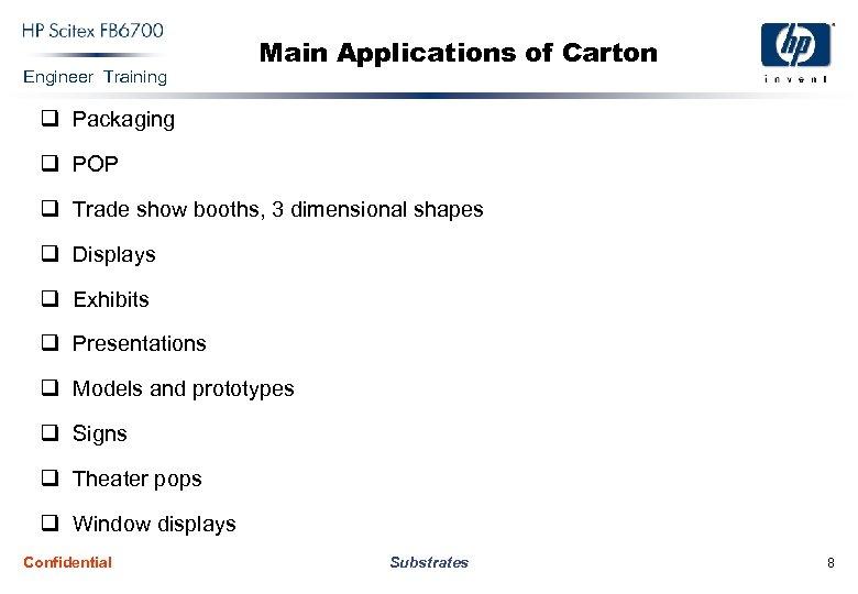 Engineer Training Main Applications of Carton q Packaging q POP q Trade show booths,