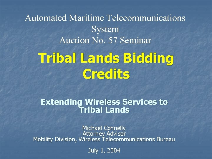 Automated Maritime Telecommunications System Auction No. 57 Seminar Tribal Lands Bidding Credits Extending Wireless