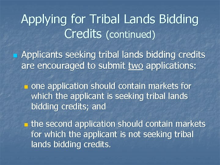 Applying for Tribal Lands Bidding Credits (continued) n Applicants seeking tribal lands bidding credits