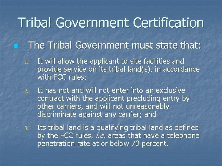 Tribal Government Certification n The Tribal Government must state that: 1. It will allow