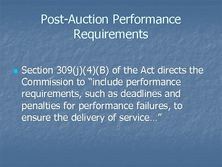 "Post-Auction Performance Requirements n Section 309(j)(4)(B) of the Act directs the Commission to ""include"
