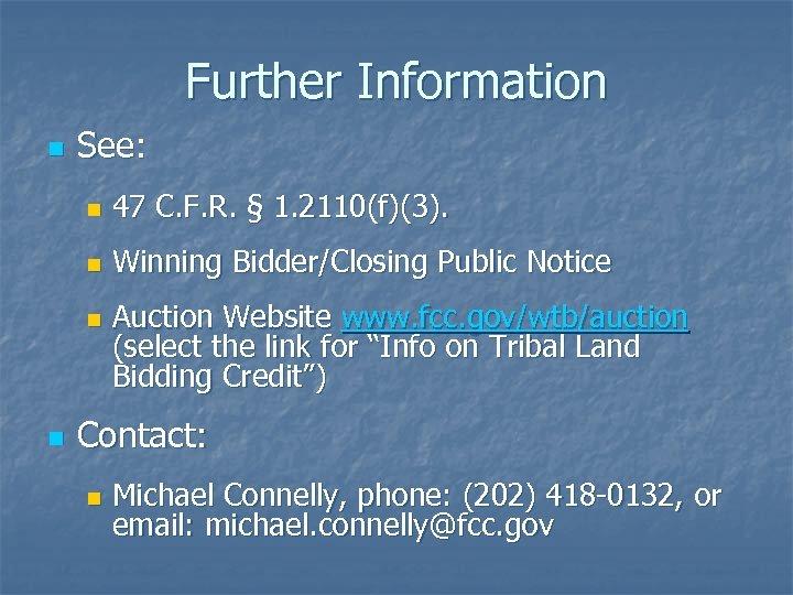 Further Information n See: n 47 C. F. R. § 1. 2110(f)(3). n Winning