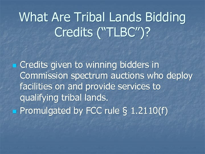 "What Are Tribal Lands Bidding Credits (""TLBC"")? n n Credits given to winning bidders"