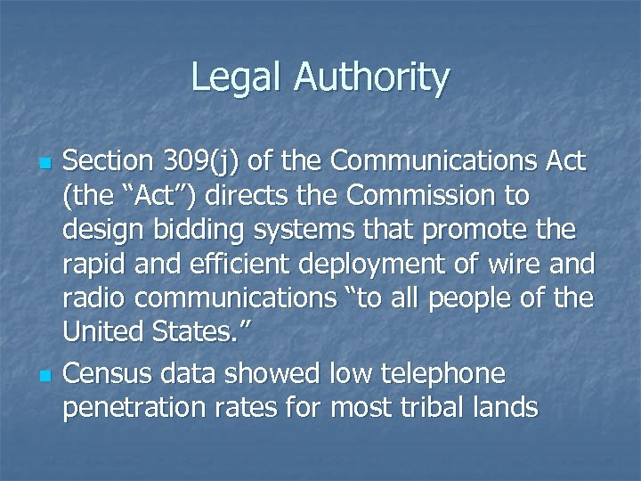 "Legal Authority n n Section 309(j) of the Communications Act (the ""Act"") directs the"