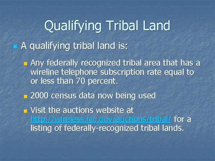 Qualifying Tribal Land n A qualifying tribal land is: n n n Any federally