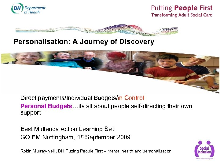 Personalisation: A Journey of Discovery Direct payments/Individual Budgets/in Control Personal Budgets…its all about people