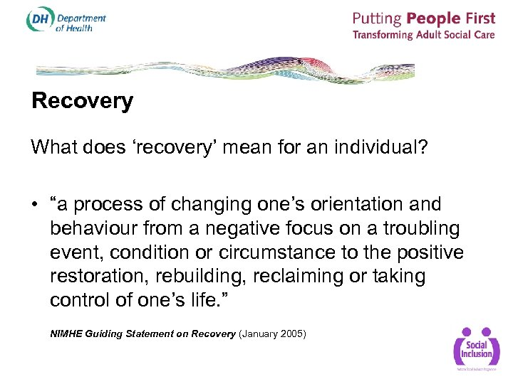 "Recovery What does 'recovery' mean for an individual? • ""a process of changing one's"