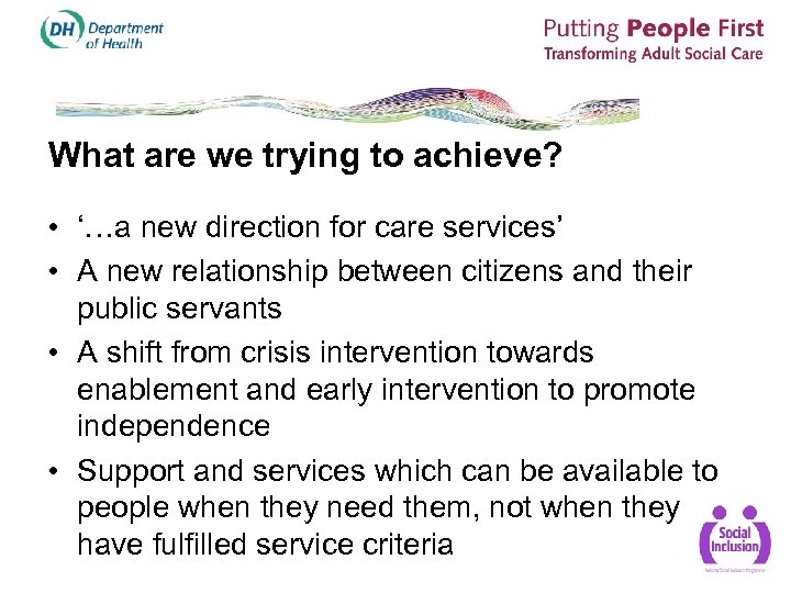 What are we trying to achieve? • '…a new direction for care services' •