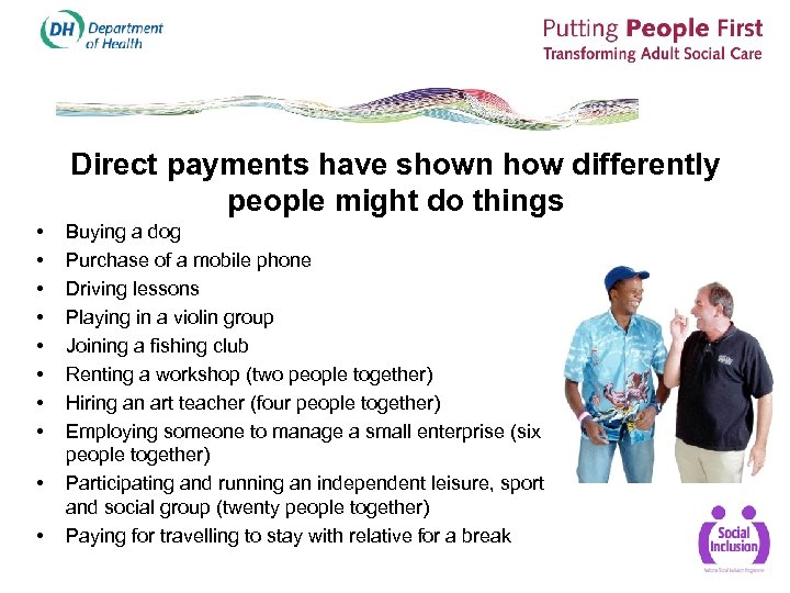 Direct payments have shown how differently people might do things • • • Buying