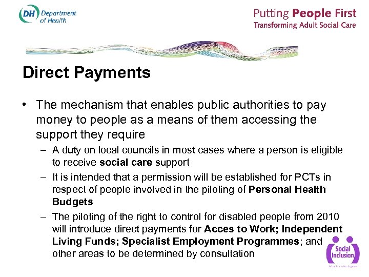 Direct Payments • The mechanism that enables public authorities to pay money to people