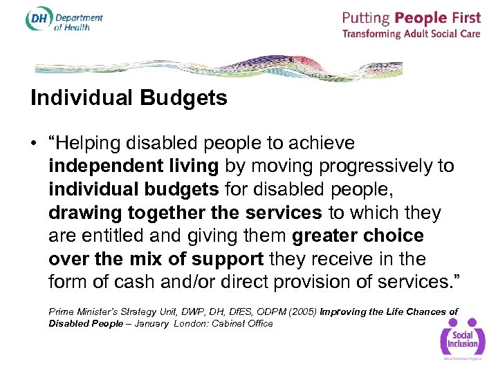 "Individual Budgets • ""Helping disabled people to achieve independent living by moving progressively to"