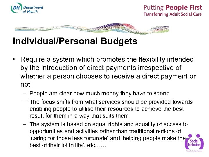 Individual/Personal Budgets • Require a system which promotes the flexibility intended by the introduction