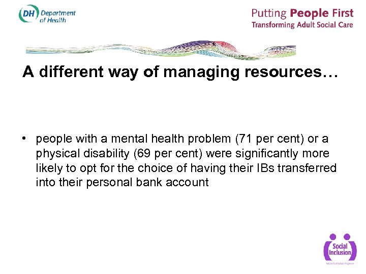 A different way of managing resources… • people with a mental health problem (71