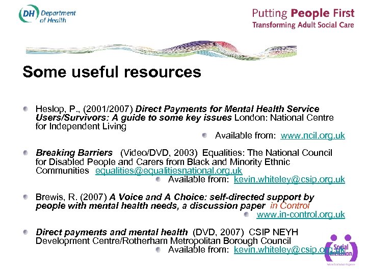 Some useful resources Heslop, P. , (2001/2007) Direct Payments for Mental Health Service Users/Survivors: