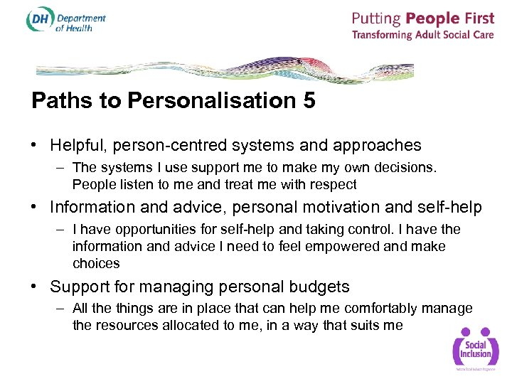 Paths to Personalisation 5 • Helpful, person-centred systems and approaches – The systems I
