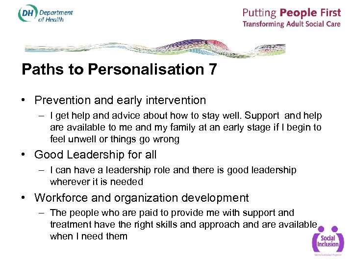 Paths to Personalisation 7 • Prevention and early intervention – I get help and