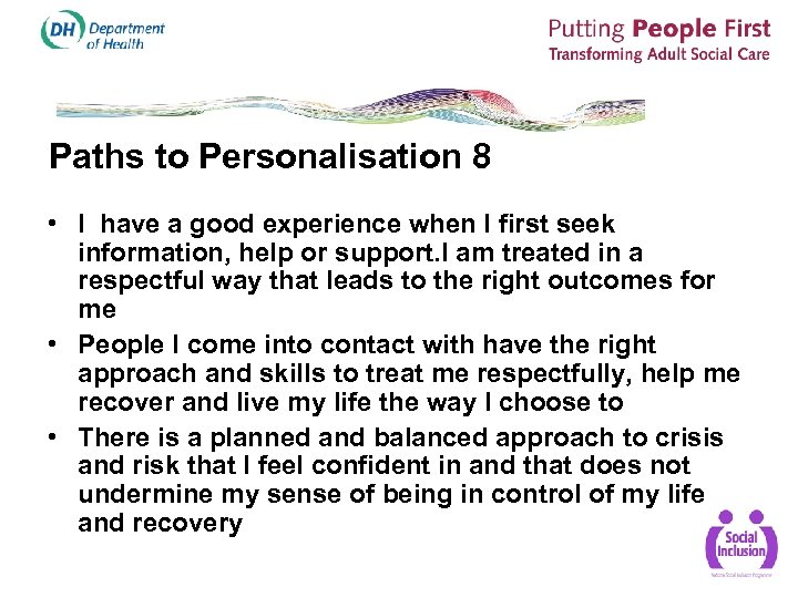 Paths to Personalisation 8 • I have a good experience when I first seek