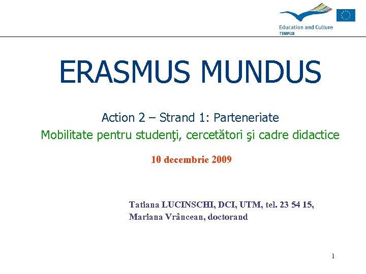 ERASMUS MUNDUS Action 2 – Strand 1: Parteneriate Mobilitate pentru studenţi, cercetători şi cadre