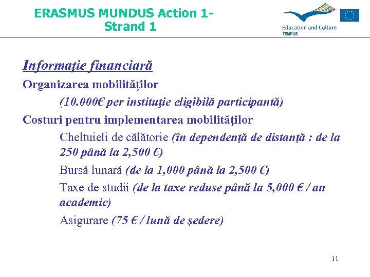 ERASMUS MUNDUS Action 1 Strand 1 Informaţie financiară Organizarea mobilităţilor (10. 000€ per instituţie