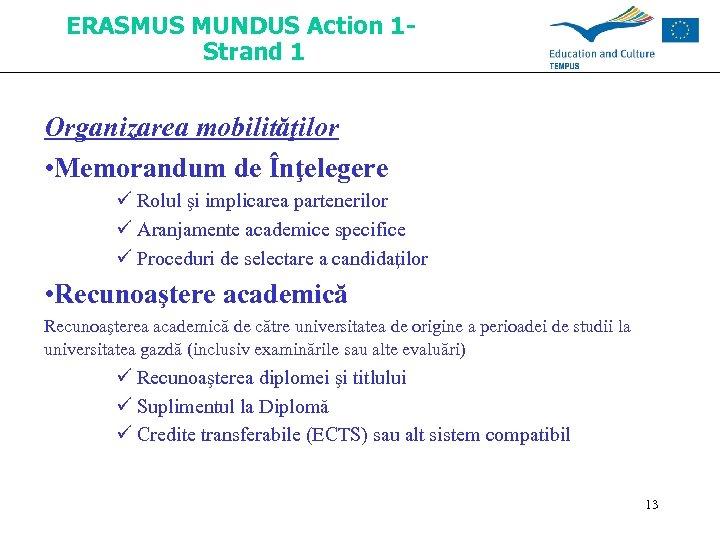 ERASMUS MUNDUS Action 1 Strand 1 Organizarea mobilităţilor • Memorandum de Înţelegere ü Rolul
