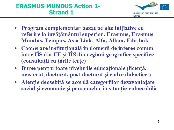 ERASMUS MUNDUS Action 1 Strand 1 • Program complementar bazat pe alte iniţiative cu