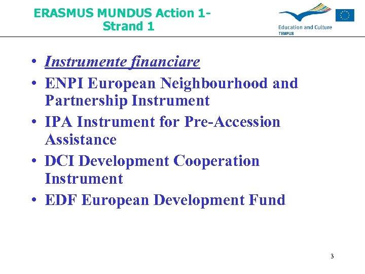 ERASMUS MUNDUS Action 1 Strand 1 • Instrumente financiare • ENPI European Neighbourhood and