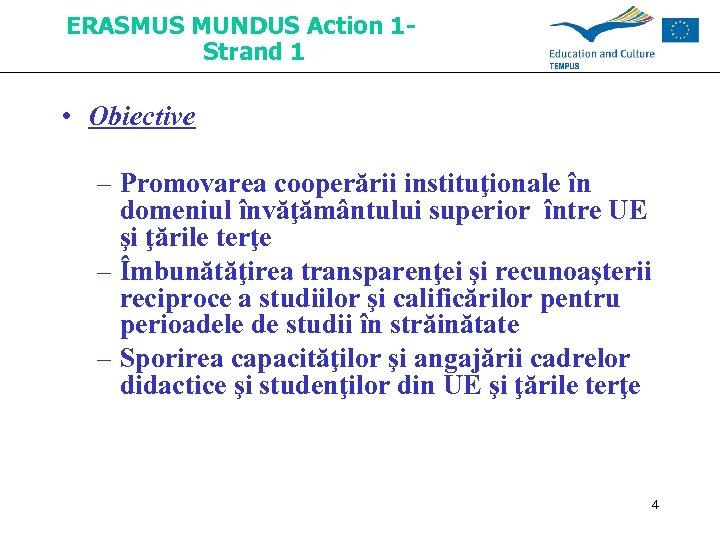 ERASMUS MUNDUS Action 1 Strand 1 • Obiective – Promovarea cooperării instituţionale în domeniul
