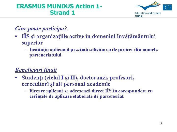 ERASMUS MUNDUS Action 1 Strand 1 Cine poate participa? • IÎS şi organizaţiile active