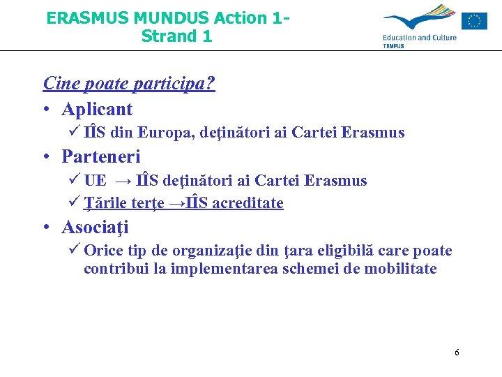 ERASMUS MUNDUS Action 1 Strand 1 Cine poate participa? • Aplicant ü IÎS din