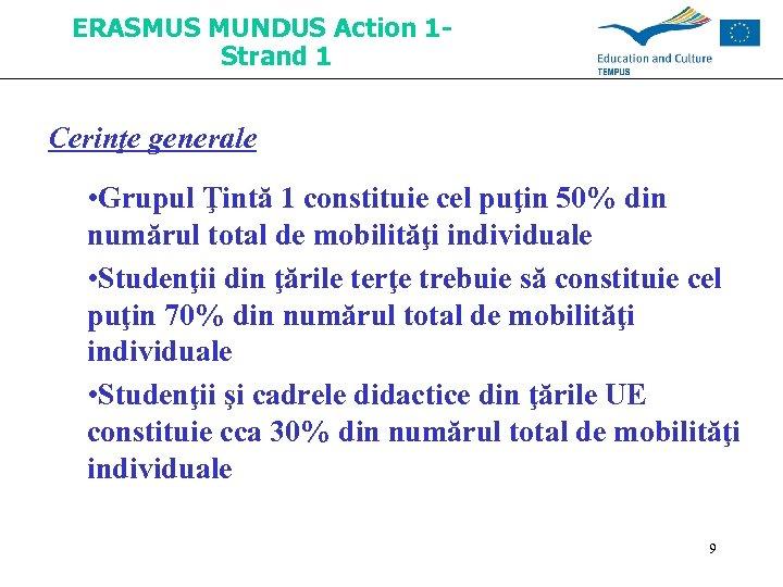 ERASMUS MUNDUS Action 1 Strand 1 Cerinţe generale • Grupul Ţintă 1 constituie cel