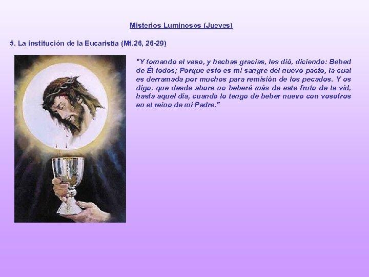 Misterios Luminosos (Jueves) 5. La institución de la Eucaristía (Mt. 26, 26 -29)